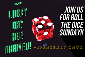 roll the dice sundays at speakeasy kava